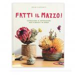 Fatti il mazzo! Istruzioni e ispirazioni per fioristi in erba libro a domicilio con cosaporto.it